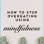 How to Stop Overeating Using Mindfulness